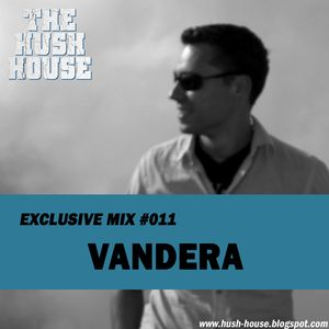 HUSH HOUSE EXCLUSIVE MIX #011 - VANDERA