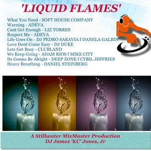 'LIQUID FLAMES' - DJ James 'KC' Jones, Jr./A Stillwater MixMaster Production