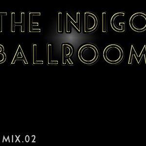 The Indigo Ballroom: Mix.02