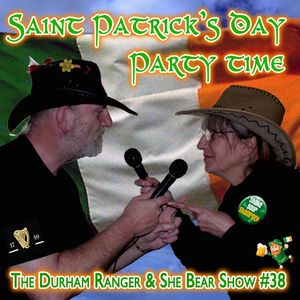 The Durham Ranger & She Bear Show #39 - St. Patrick's Day Party Time