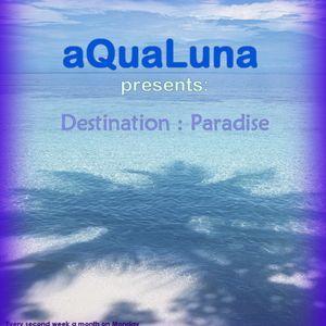 aQuaLuna presents - Destination : Paradise 018 (07-05-2012)