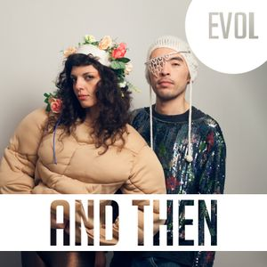 EVOL - And Then