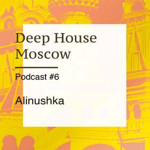 Alinushka — Deep House Moscow Podcast #6