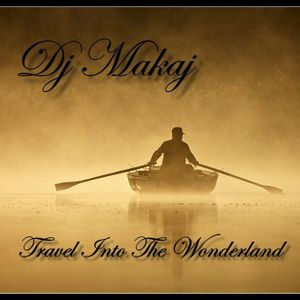 Dj Makaj - Travel Into The Wonderland (Progressive & Uplift)(13.02.2015)