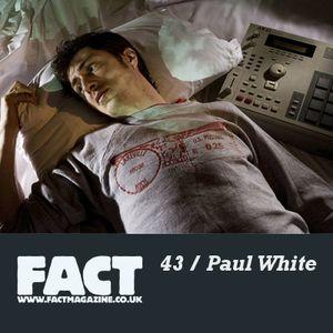 FACT Mix 43: Paul White