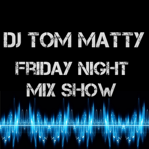 DJ Tom Matty |Friday Night Mix Show| Friday 20th Feb 2015