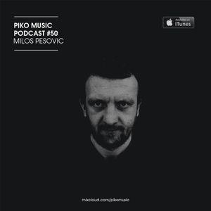 Piko Music Podcast #50 - by Milos Pesovic
