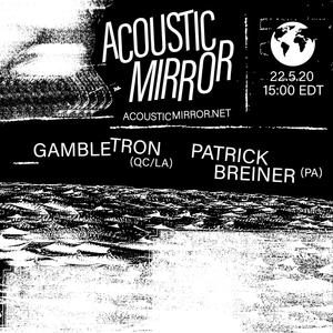 Acoustic Mirror 003 : Gambletron // Patrick Breiner as Vartan Mamigonian