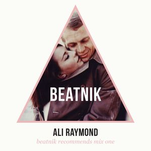 Ali Raymond (Beatnik Crew) 'Beatnik Recommends' Mix One