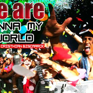 WE ARE  GONNA MY WORLD!