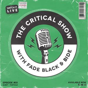 The Critical Show - Episode #01 (Particle)