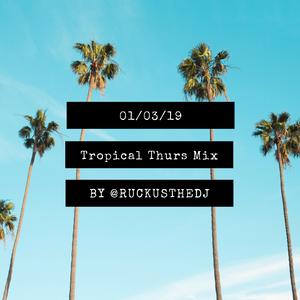 Tropical Thursdays - 01/03/18