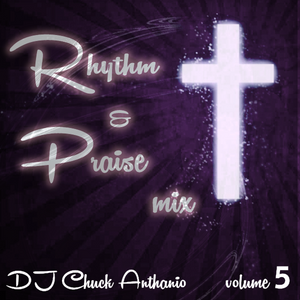 DJ Chuck Rhythm & Praise Mix Vol 5