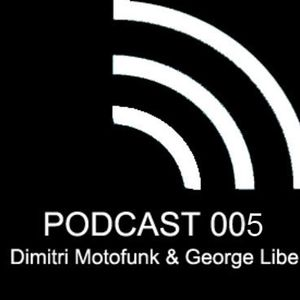 Listen to new download Podcast 005 mixed by Dimitri Motofunk & George Libe. enjoy...!