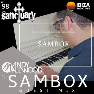 Sanctuary Show 098 with Guest Mix by SAMBOX ~ Ibiza Radio 1 ~ 10/03/19