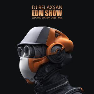 DJ RELAX$AN - EDM Show (Electric Station Guest Mix)