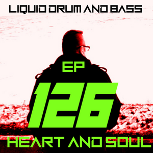 HEART AND SOUL DNB EP 126 (Liquid Drum And Bass Mix)