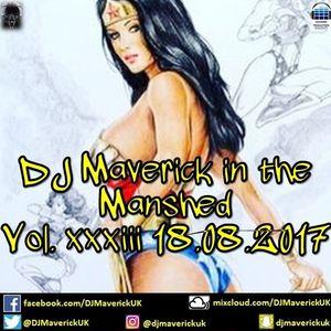 DJ Maverick in the Manshed Vol. xxxiii 18.08.2017