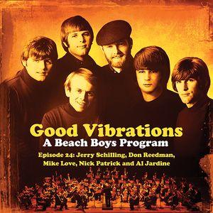 Good Vibrations: Episode 24 — Jerry Schilling, Don Reedman & Nick Patrick, Mike Love & Al Jardine