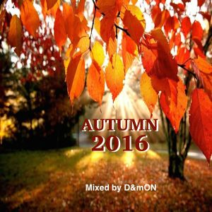 AUTUMN 2016 (Mixed by D&mON)