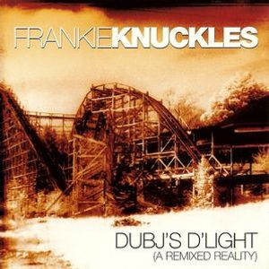 Frankie Knuckles – DubJ's D'light (A Remixed Reality)