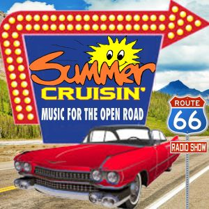Route 66 - Show 49 - Summer Cruisin' ''Music for the Open Road''