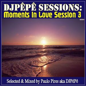 DJPêPê Sessions: Moments in Love Session 3