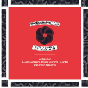 PHNCST218 - Andras Fox (Dopeness Galore) - Disk Union Japan Mix