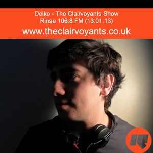 The Clairvoyants - Rinse FM Show w/ Delko (13.01.13)