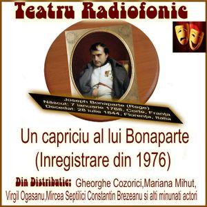 Istorie prin teatru ...   Teatru radiofonic  -de- Stefan Zweig - Un capriciu al lui Bonaparte