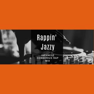 Rappin' Jazzy -Japanese Conscious Rap MIX-