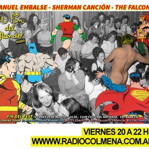 El Fin del Mundo N°-3: No Sé Llorar || Invitados: The Falcons, Sherman Canción, Manu Embalse 15.8.14