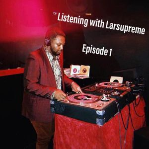 Listening with Larsupreme: Episode #1 - March 17th, 2020