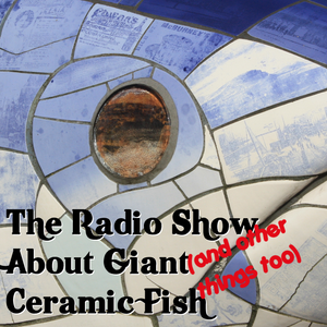 The Radio Show About Giant Ceramic Fish - 27 June 2015
