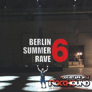 Rocchound - Juni 2015 Podcast BERLIN SUMMER RAVE #6 Edition