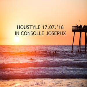 Houstyle 17.07.'16 - In Consolle JosephX [FREE DOWNLOAD]