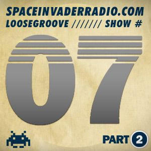 Loosegroove on SpaceInvaderRadio Show #7 Part 2
