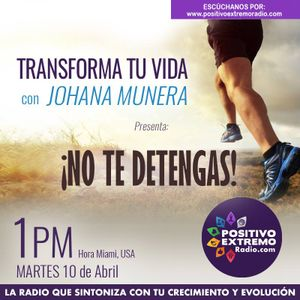 TRANSFORMA TU VIDA CON JOHANA MUNERA-04-10-2018-NO TE DETENGAS