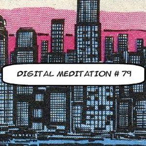 Digital Meditation # 79