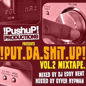!PUt.da.SHit.UP! Mixtape Vol.2 Mixed by Eddy KENT hosted by Gyver HYPMAN