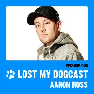 Lost My Dogcast 46 - Aaron Ross