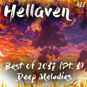 Hellaven #22 - Best of 2017 (Pt. 1 of 4) Deep Melodies