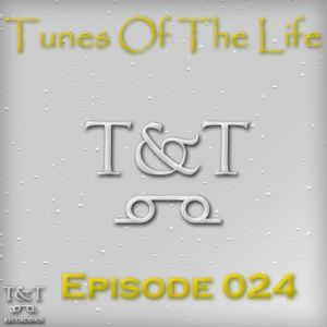 T&T – Tunes Of The Life [Episode 024]