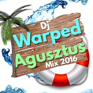 Dj Warped Agusztus Mix 2016