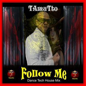 Follow me (TAmaTto 2016 Dance_Tech_House Mix)