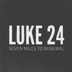 Luke 24: 7 Miles to Renewal - Week 3