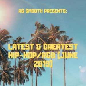 LATEST & GREATEST HIP-HOP/R&B MIX (June 2019) - Mixed by R$ $mooth