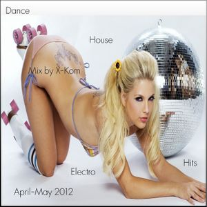 Dance House Electro Hits April-May 2012 Mix by X-Kom