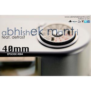 40mm Episode #004 Abhishek Mantri ft De Frost