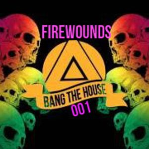 firewounds-bang the house 001